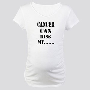 Cancer Can Kiss My.....Maternity T-Shirt