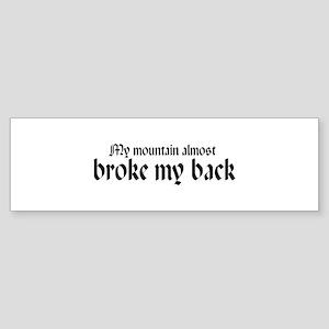My mountain almost broke my b Bumper Sticker