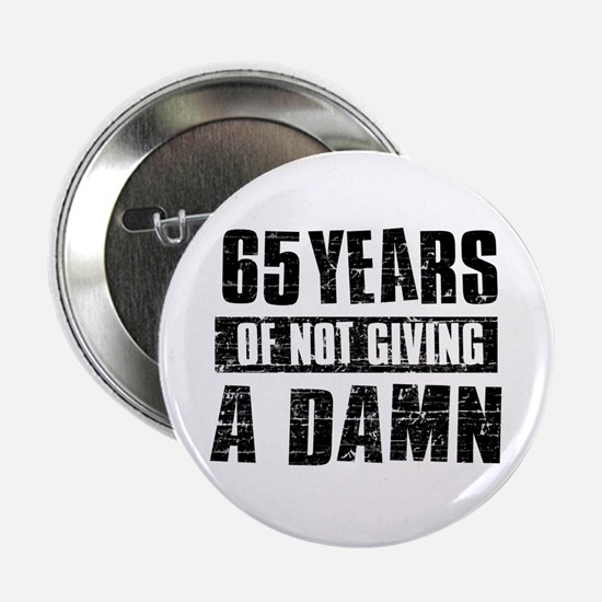 "65 years of not giving a damn 2.25"" Button"
