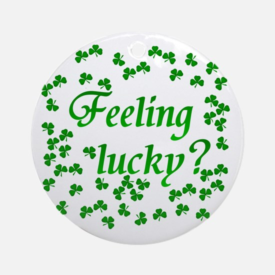 Feeling Lucky 2  Ornament (Round)