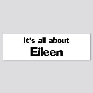It's all about Eileen Bumper Sticker