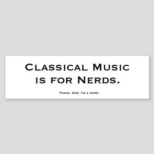 Classical Music is for Nerds Bumper Sticker