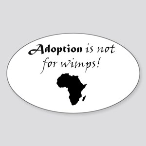 Adoption is not for wimps! Sticker (Oval)