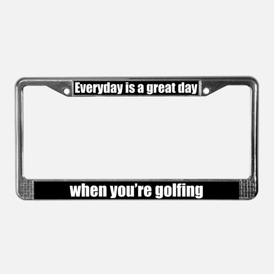 Great Day When You Golf License Plate Frame