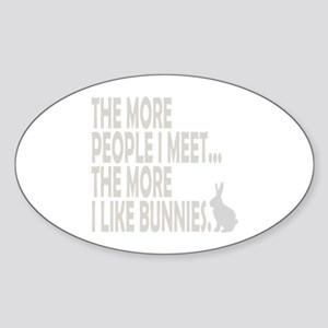 THE MORE PEOPLE I MEET... THE Sticker (Oval)