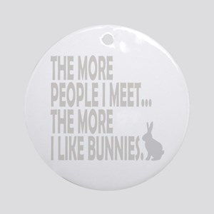 THE MORE PEOPLE I MEET... THE Ornament (Round)