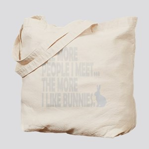 THE MORE PEOPLE I MEET... THE Tote Bag