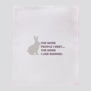THE MORE PEOPLE I MEET THE MO Throw Blanket