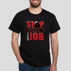 Stop Breeding and Get a Job Dark T-Shirt