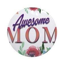 Awesome Mom Round Ornament