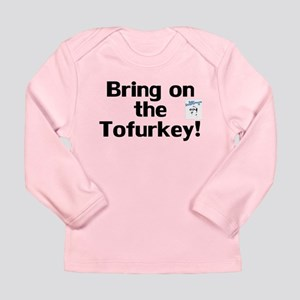 Bring on the Tofurkey! Long Sleeve Infant T-Shirt