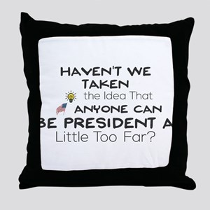 Haven't We Taken the Idea That Anyone Throw Pillow
