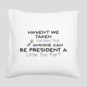 Haven't We Taken the Idea Tha Square Canvas Pillow