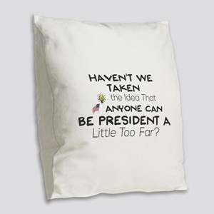 Haven't We Taken the Idea That Burlap Throw Pillow