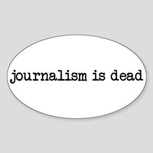 Journalism is Dead Sticker (Oval)