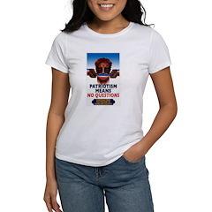 Patriotism = No Question Women's T-shirt