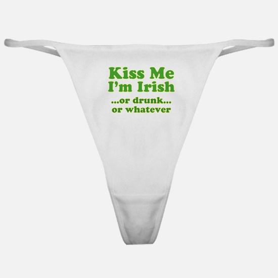 Kiss Me I'm Irish or Drunk or Classic Thong
