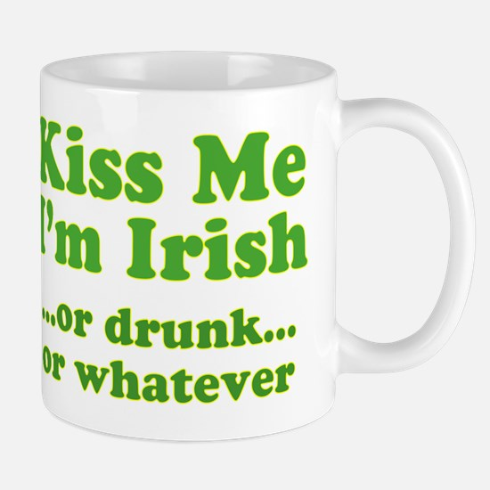 Kiss Me I'm Irish or Drunk or Mug