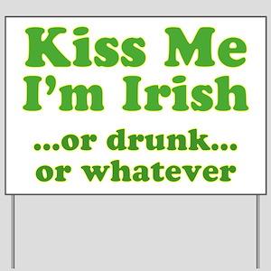 Kiss Me I'm Irish or Drunk or Yard Sign