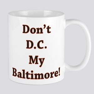 Don't D.C. My Baltimore! Mug