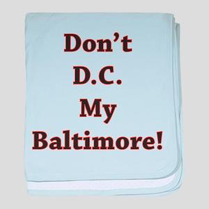 Don't D.C. My Baltimore! Infant Blanket