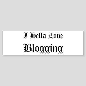 I Hella Love Blogging Bumper Sticker