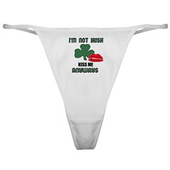 I'M NOT IRISH KISS ME ANYWAYS Classic Thong