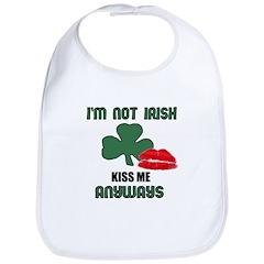I'M NOT IRISH KISS ME ANYWAYS Bib