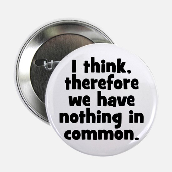 "Nothing in Common 2.25"" Button"