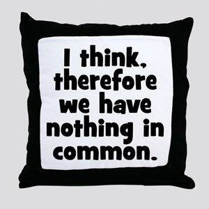 Nothing in Common Throw Pillow