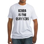 Rehab Is For Quitters Fitted T-Shirt