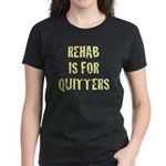 Rehab Is For Quitters Women's Dark T-Shirt