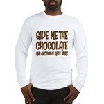 Give Me Chocolate Long Sleeve T-Shirt