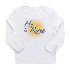 He is Risen Long Sleeve Infant T-Shirt