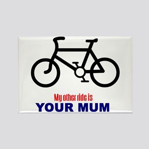 """My other ride is your mum"" Rectangle Magnet"