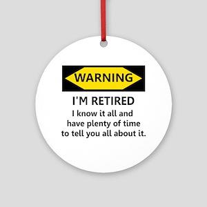 Warning, I'm Retired Round Ornament