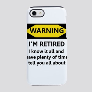 Warning, I'm Retired iPhone 7 Tough Case