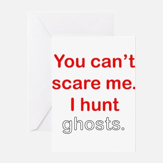 I Hunt Ghosts Greeting Card