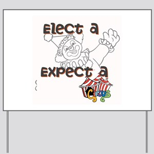 Elect a clown, expect a circus Yard Sign