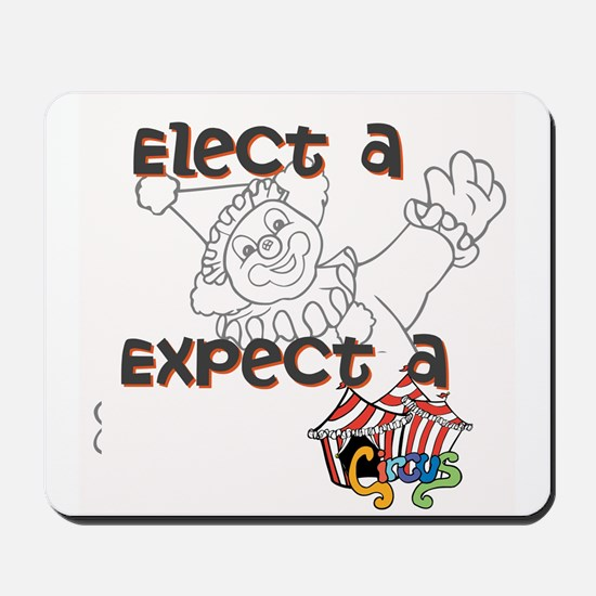 Elect a clown, expect a circus Mousepad
