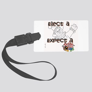 Elect a clown, expect a circus Luggage Tag