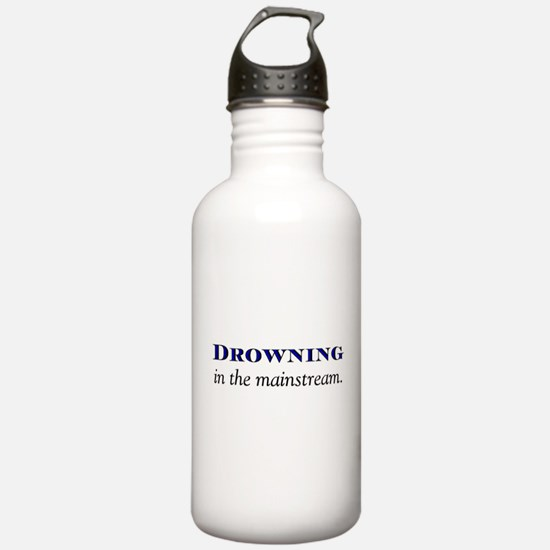 Drowning in the Mainstream Water Bottle