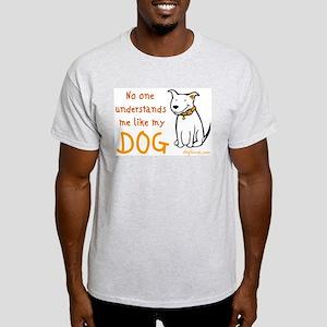 My Dog Understands Ash Grey T-Shirt