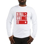 RED Still Got It Long Sleeve T-Shirt