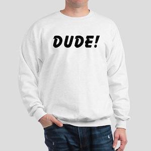 Dude! Sweatshirt