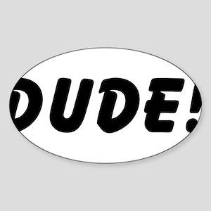 Dude! Oval Sticker