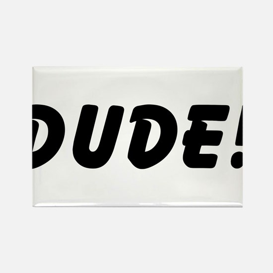 Dude! Rectangle Magnet