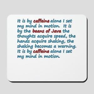 It Is By Caffeine Mousepad