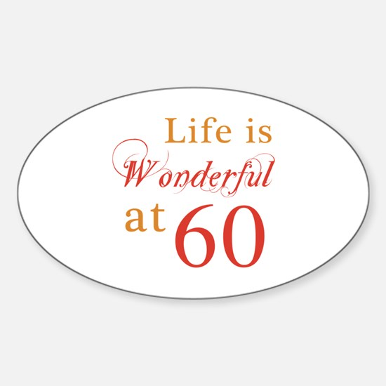Life Is Wonderful At 60 Sticker (Oval)