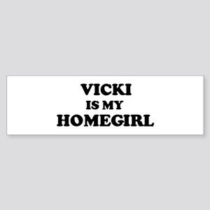Vicki Is My Homegirl Bumper Sticker